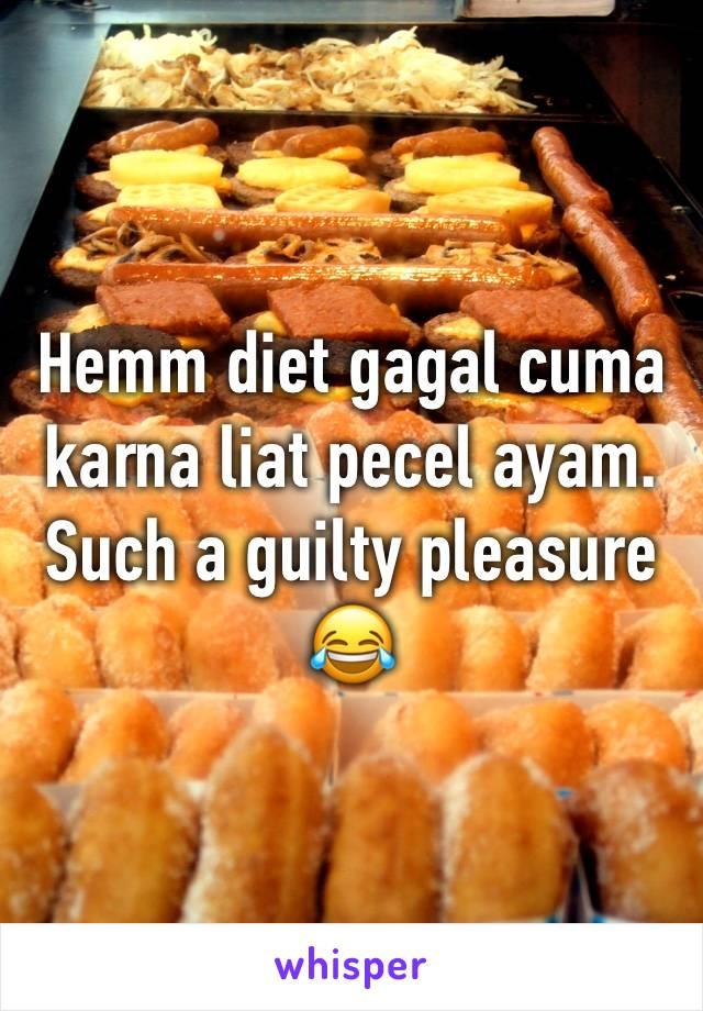Hemm diet gagal cuma karna liat pecel ayam. Such a guilty pleasure 😂