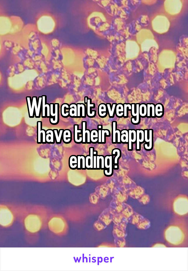 Why can't everyone have their happy ending?