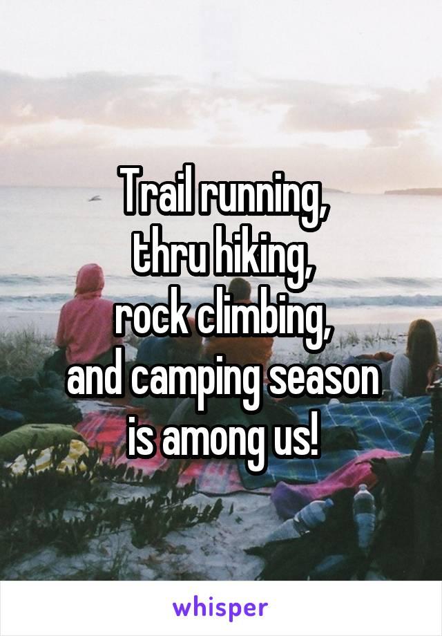 Trail running, thru hiking, rock climbing, and camping season is among us!