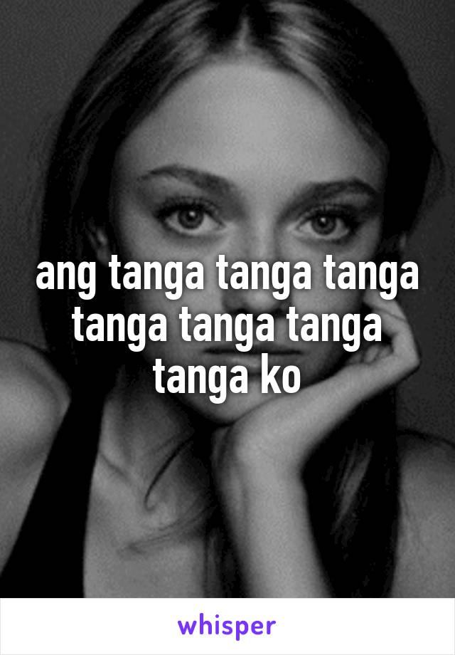 ang tanga tanga tanga tanga tanga tanga tanga ko