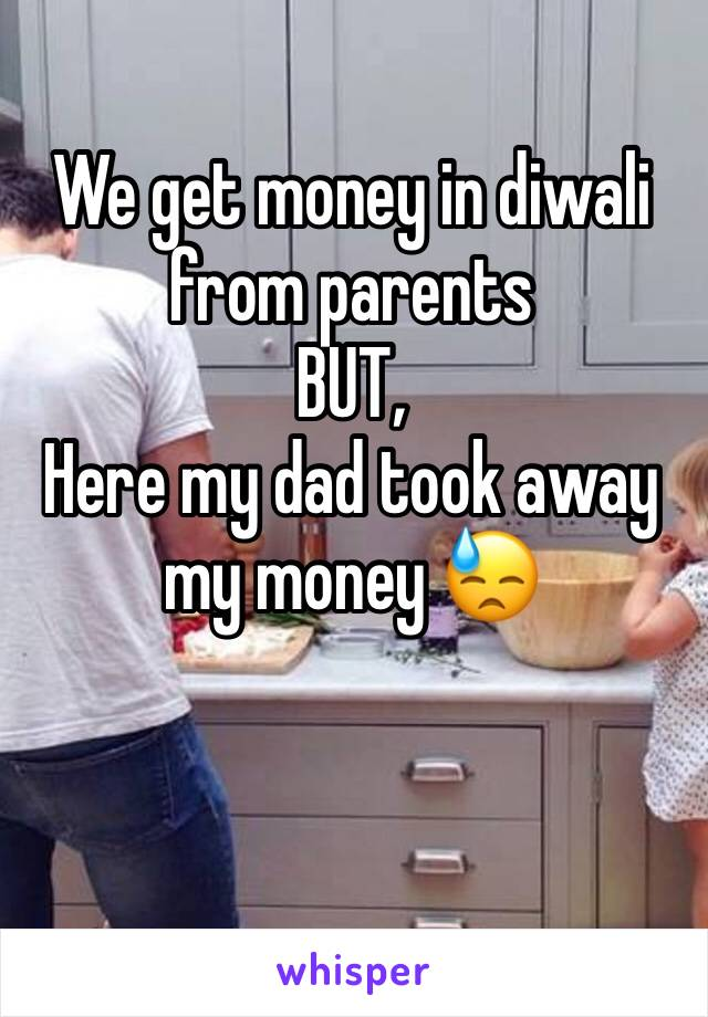 We get money in diwali from parents  BUT, Here my dad took away my money 😓