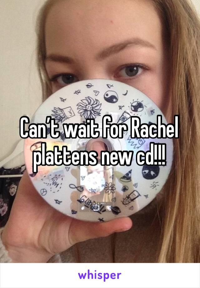 Can't wait for Rachel plattens new cd!!!