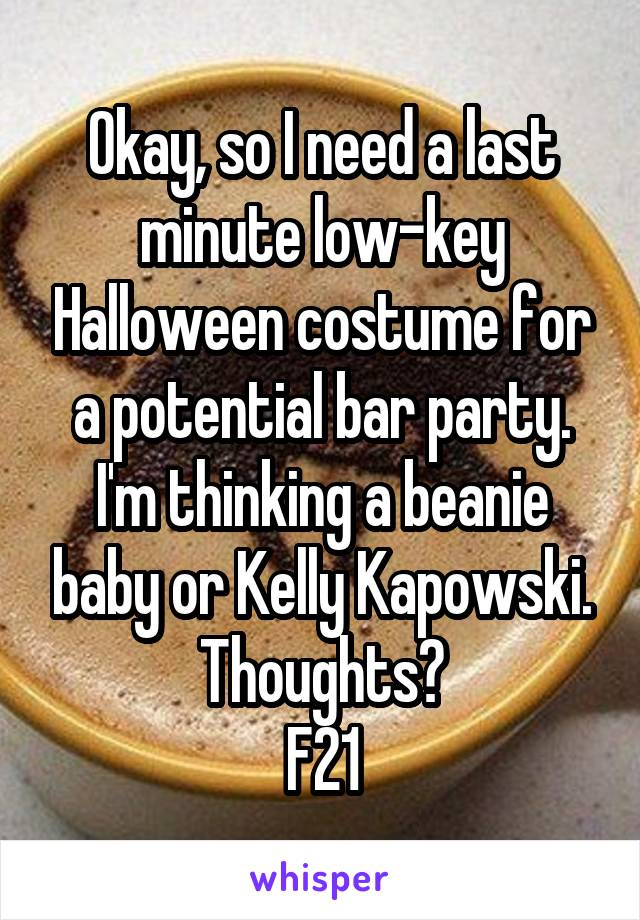 Okay, so I need a last minute low-key Halloween costume for a potential bar party. I'm thinking a beanie baby or Kelly Kapowski. Thoughts? F21