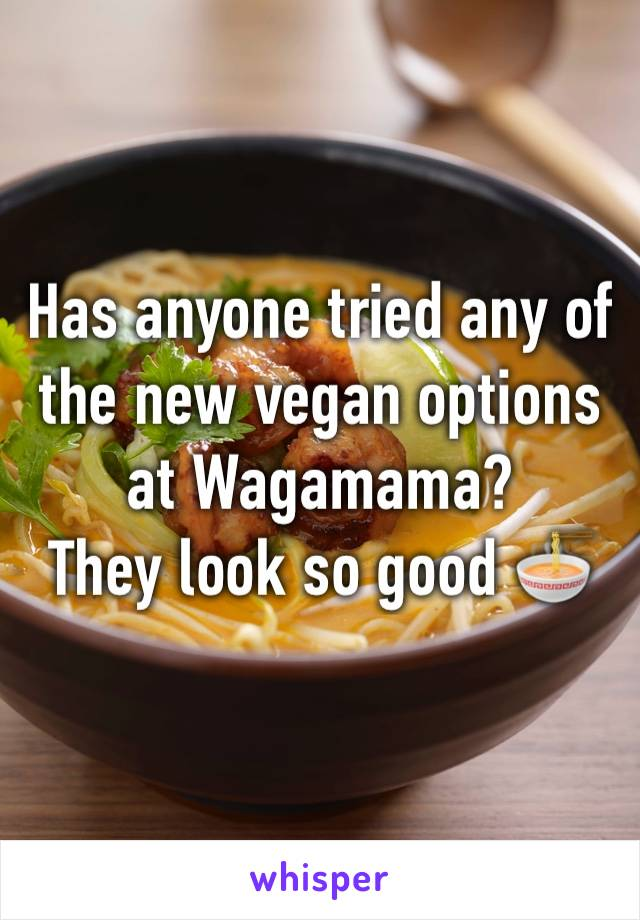 Has anyone tried any of the new vegan options at Wagamama? They look so good 🍜