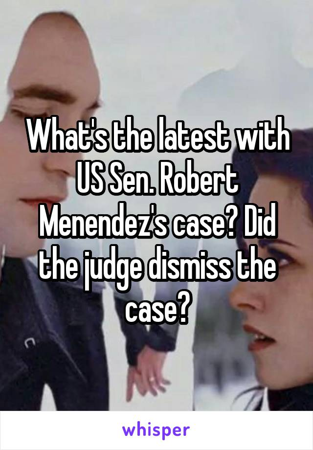 What's the latest with US Sen. Robert Menendez's case? Did the judge dismiss the case?