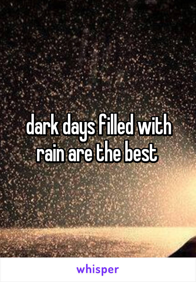 dark days filled with rain are the best