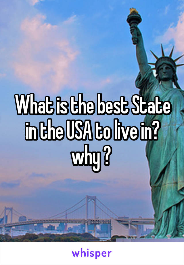 What is the best State in the USA to live in? why ?