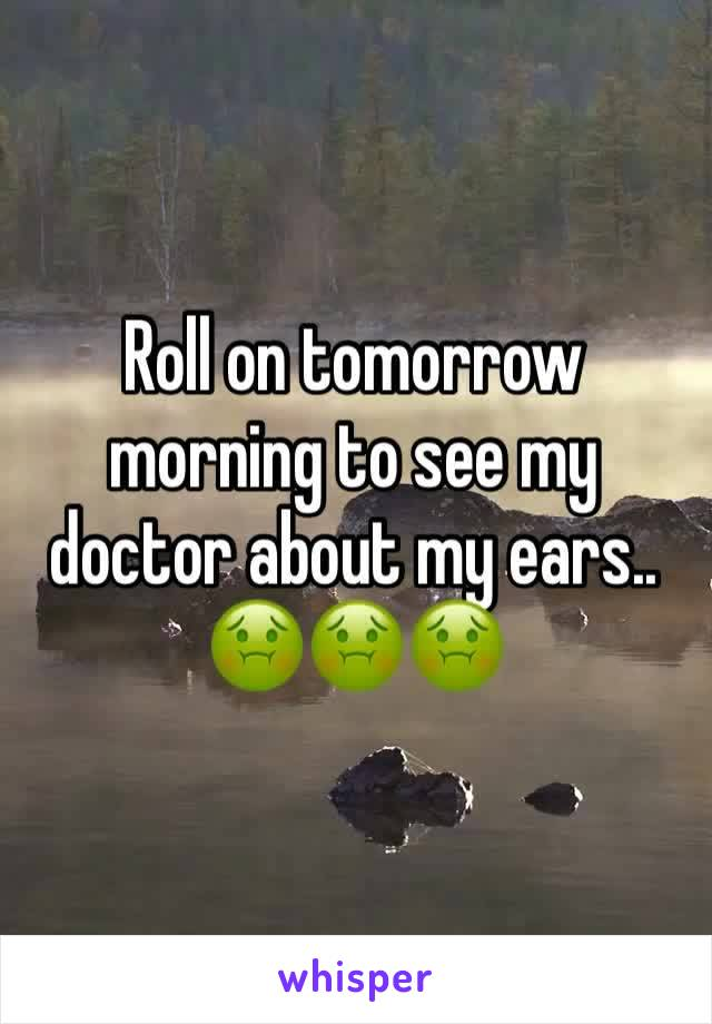 Roll on tomorrow morning to see my doctor about my ears.. 🤢🤢🤢