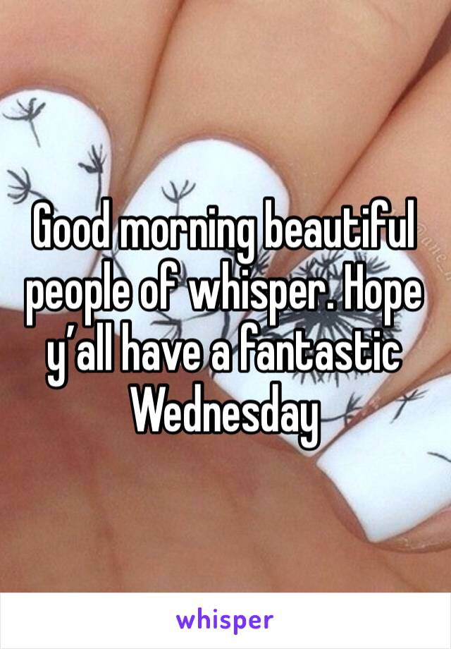 Good morning beautiful people of whisper. Hope y'all have a fantastic Wednesday