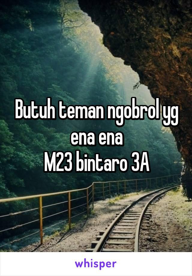 Butuh teman ngobrol yg ena ena M23 bintaro 3A