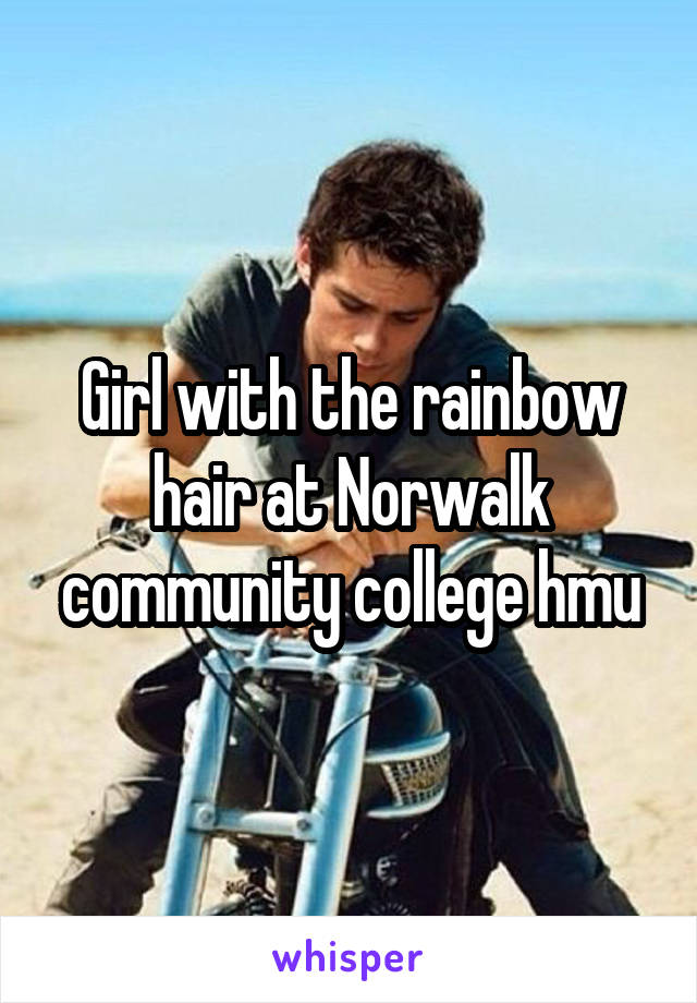 Girl with the rainbow hair at Norwalk community college hmu