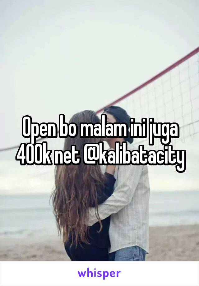 Open bo malam ini juga 400k net @kalibatacity