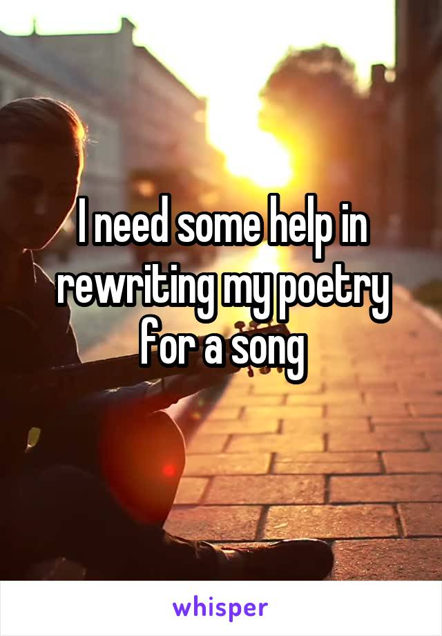 I need some help in rewriting my poetry for a song