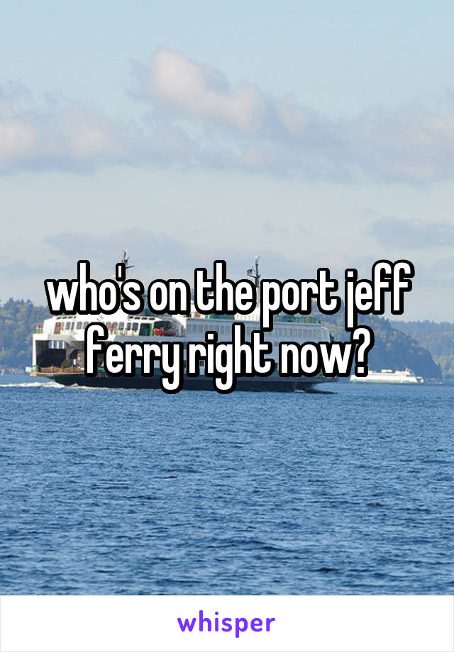 who's on the port jeff ferry right now?