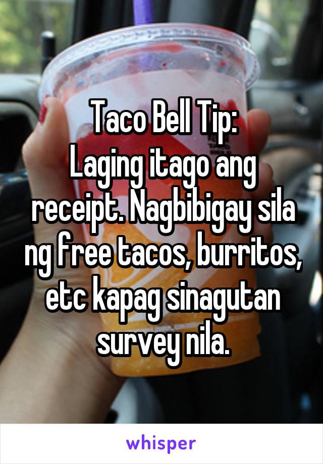 Taco Bell Tip: Laging itago ang receipt. Nagbibigay sila ng free tacos, burritos, etc kapag sinagutan survey nila.