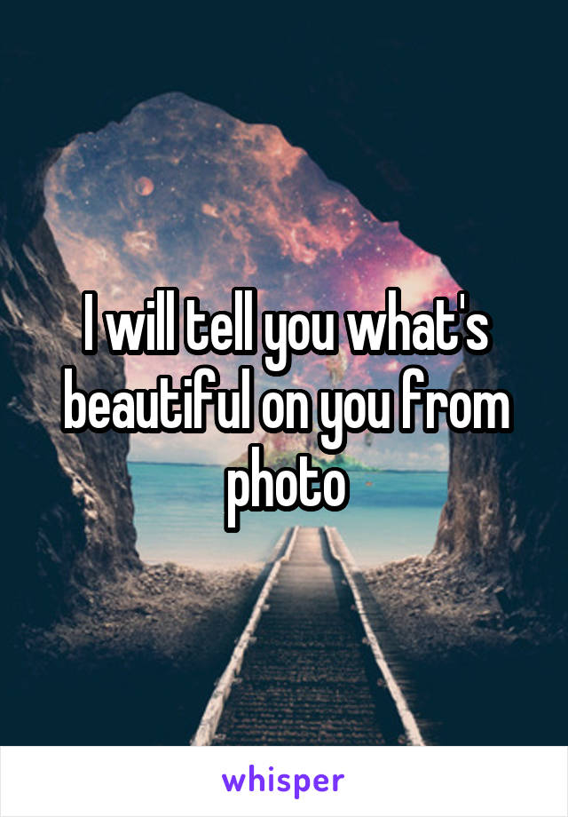 I will tell you what's beautiful on you from photo