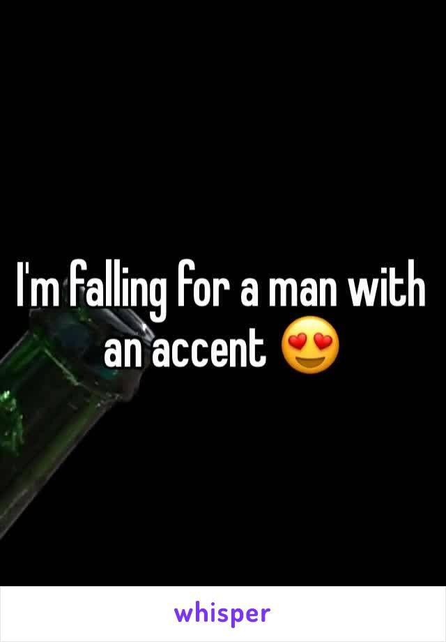 I'm falling for a man with an accent 😍