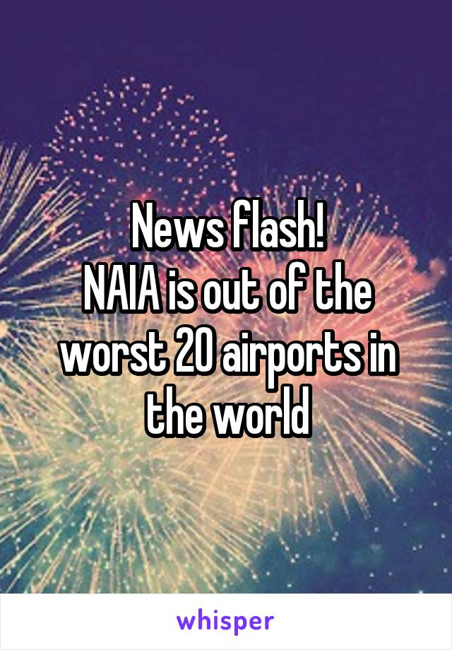 News flash! NAIA is out of the worst 20 airports in the world