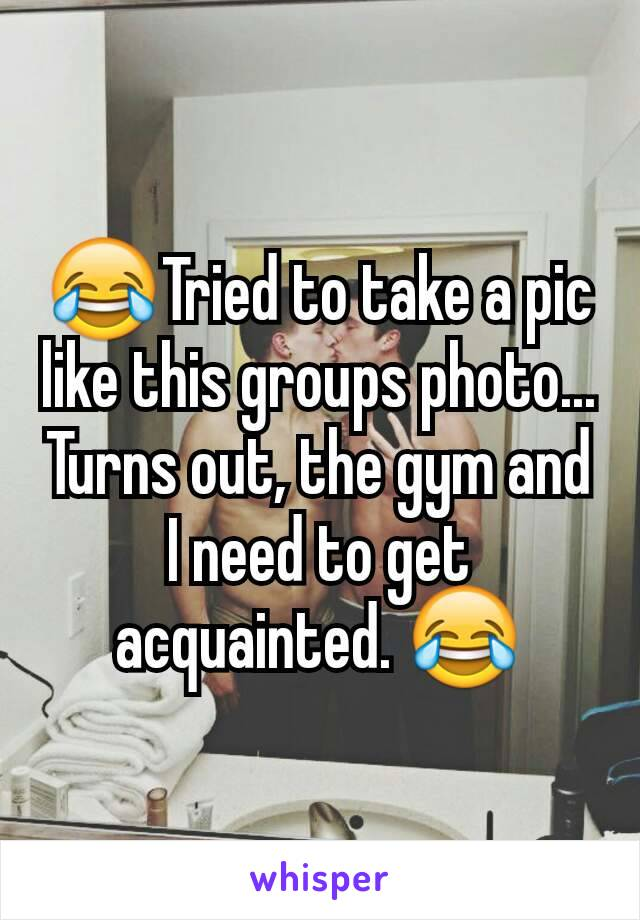 😂Tried to take a pic like this groups photo... Turns out, the gym and I need to get acquainted. 😂