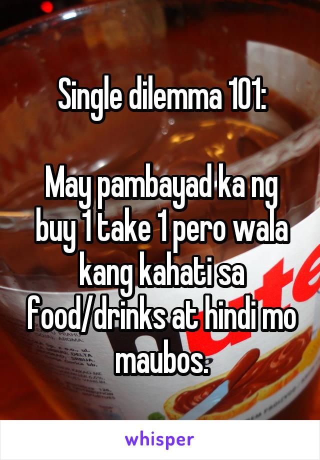 Single dilemma 101:  May pambayad ka ng buy 1 take 1 pero wala kang kahati sa food/drinks at hindi mo maubos.
