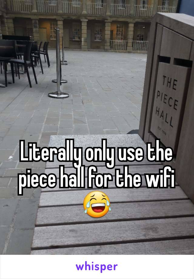 Literally only use the piece hall for the wifi 😂