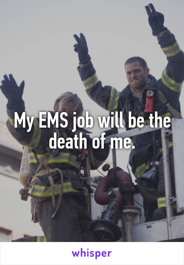 My EMS job will be the death of me.