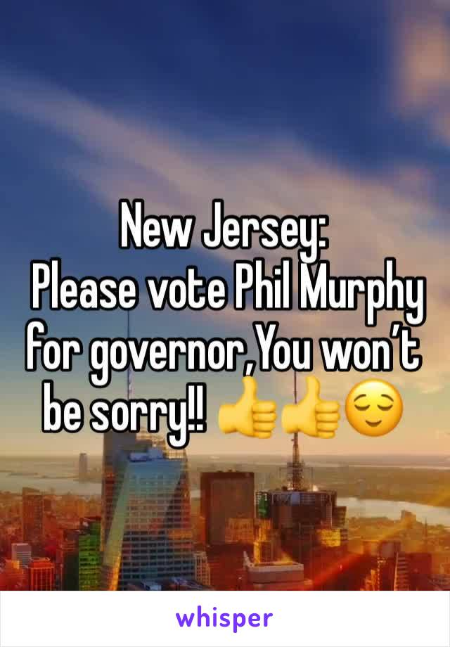New Jersey:  Please vote Phil Murphy for governor,You won't be sorry!! 👍👍😌