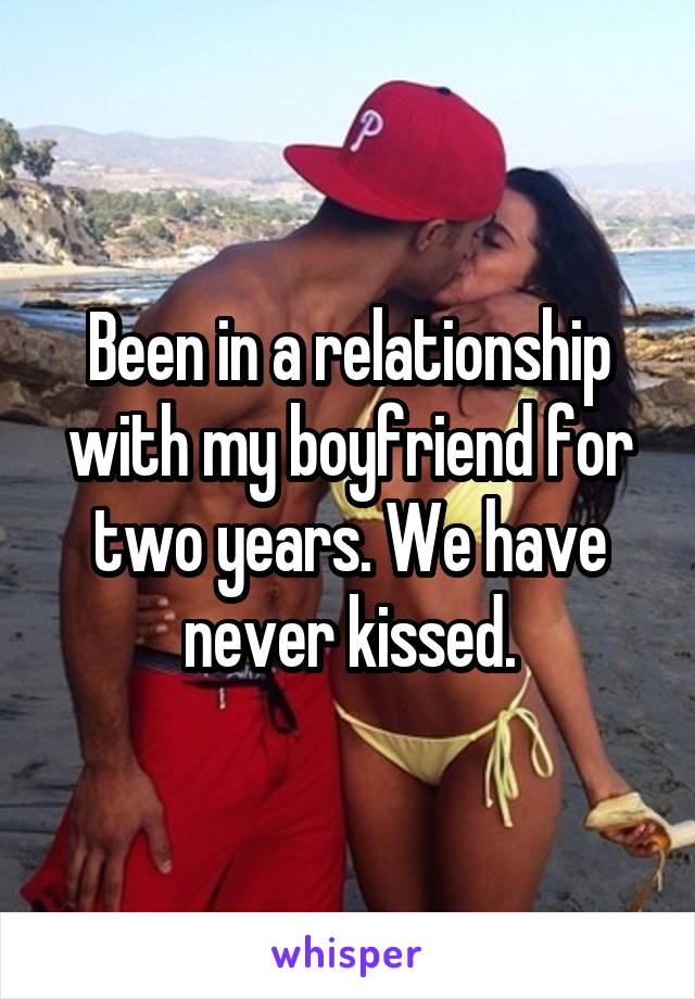 Been in a relationship with my boyfriend for two years. We have never kissed.