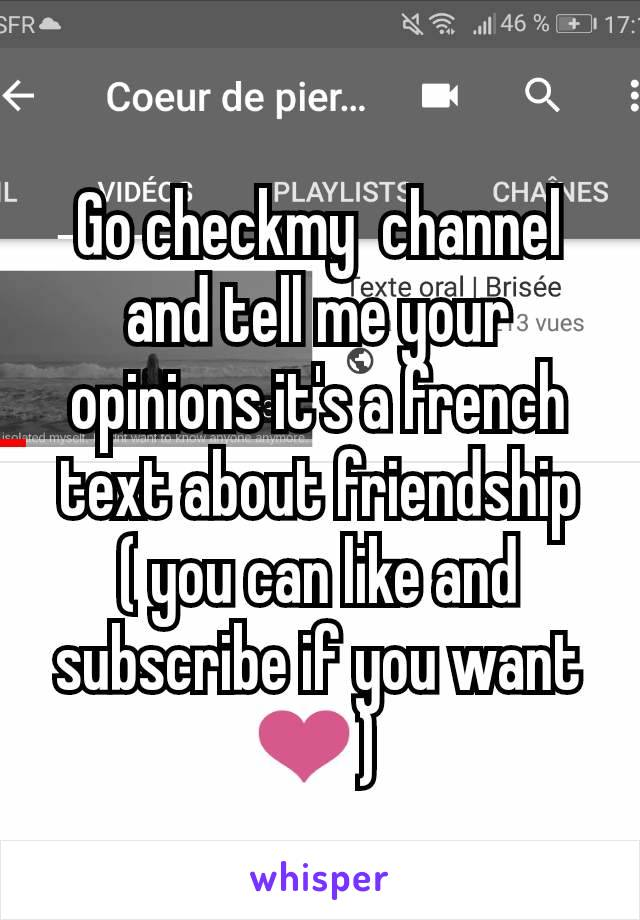 Go checkmy  channel and tell me your opinions it's a french text about friendship ( you can like and subscribe if you want ❤️)
