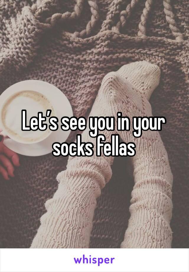 Let's see you in your socks fellas