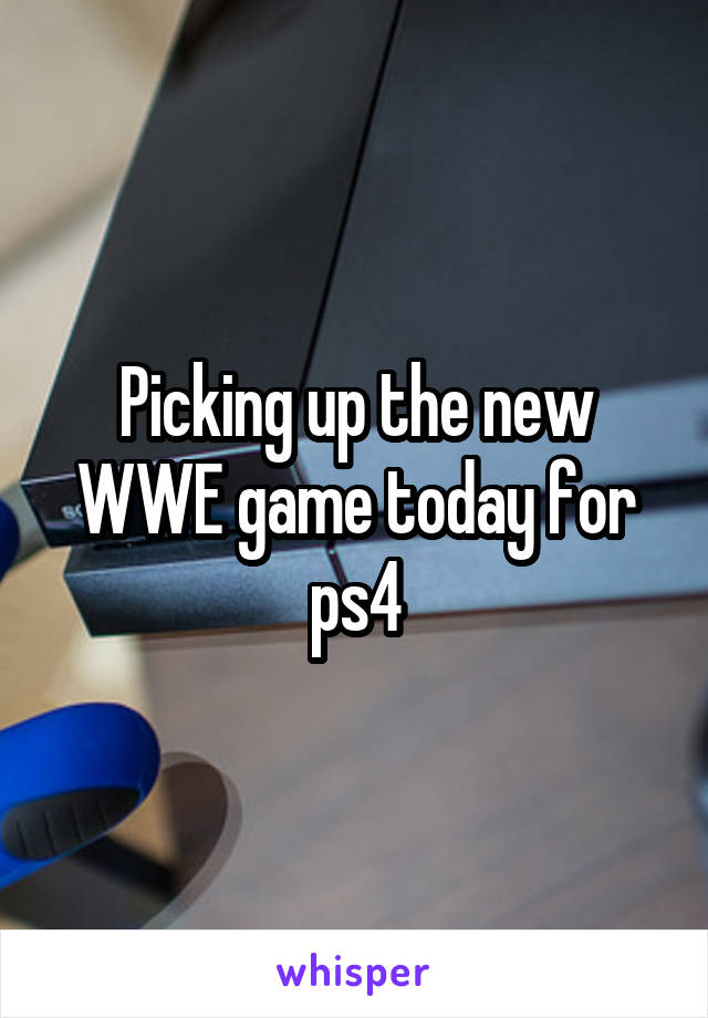 Picking up the new WWE game today for ps4