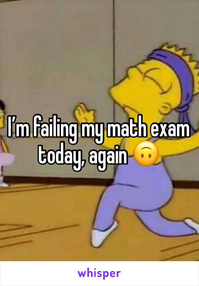 I'm failing my math exam today, again 🙃