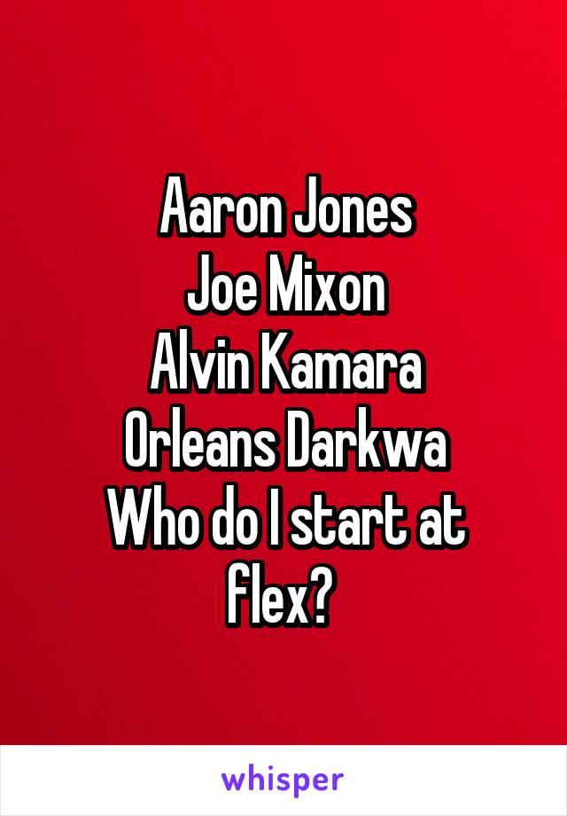 Aaron Jones Joe Mixon Alvin Kamara Orleans Darkwa Who do I start at flex?