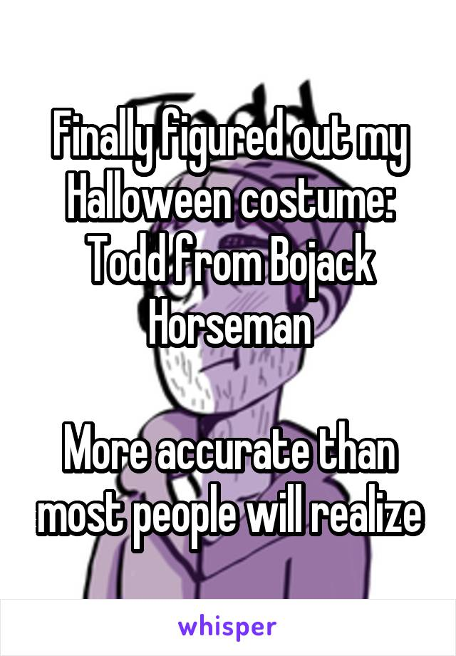 Finally figured out my Halloween costume: Todd from Bojack Horseman  More accurate than most people will realize
