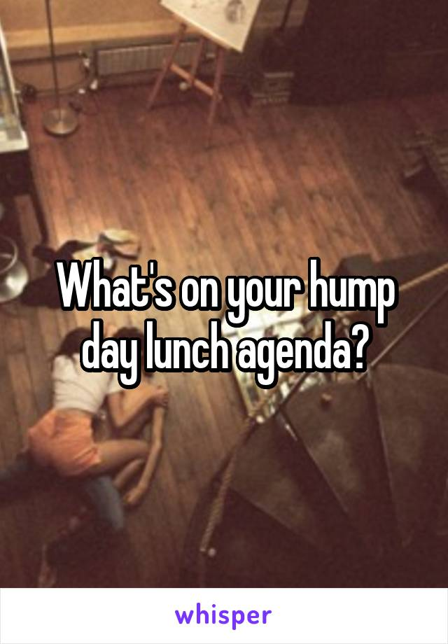 What's on your hump day lunch agenda?