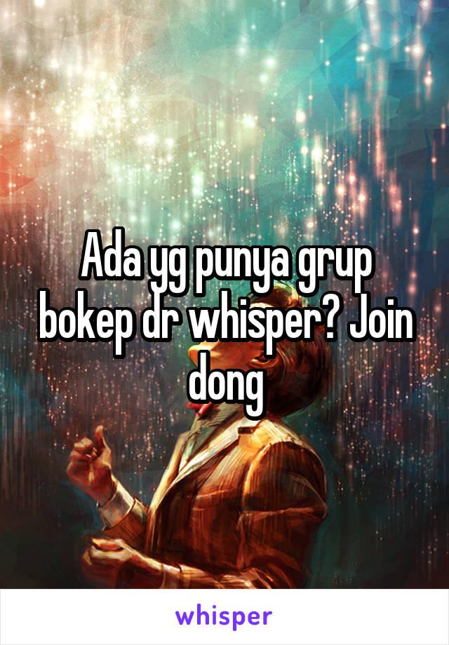 Ada yg punya grup bokep dr whisper? Join dong