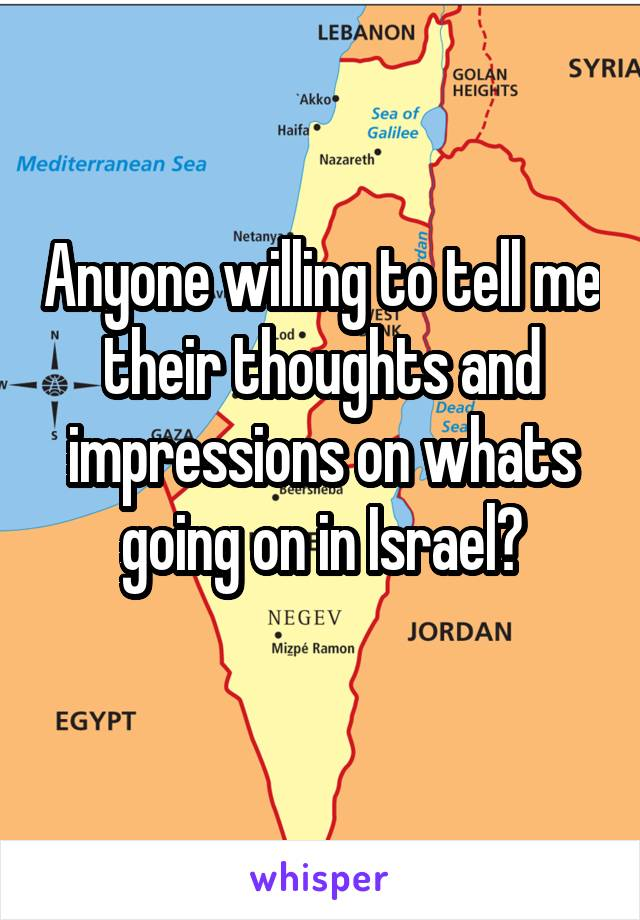 Anyone willing to tell me their thoughts and impressions on whats going on in Israel?