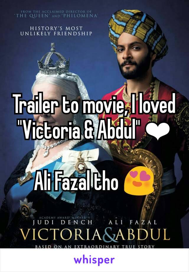 "Trailer to movie, I loved ""Victoria & Abdul"" ❤  Ali Fazal tho 😍"