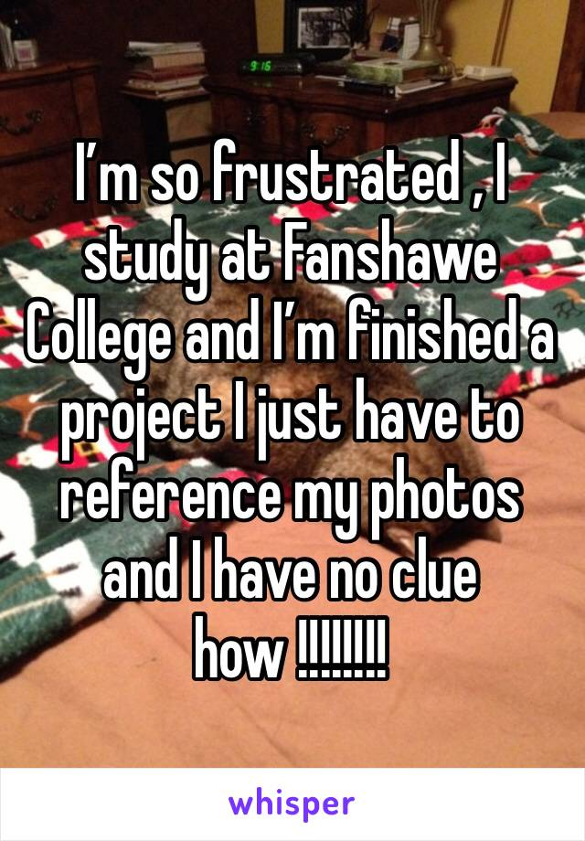 I'm so frustrated , I study at Fanshawe College and I'm finished a project I just have to reference my photos and I have no clue how !!!!!!!!