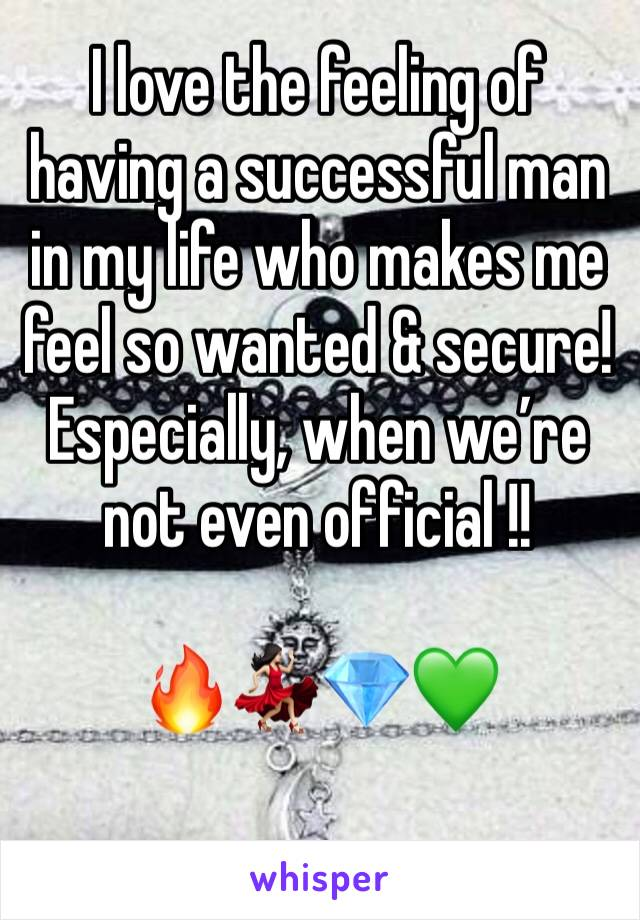 I love the feeling of having a successful man in my life who makes me feel so wanted & secure! Especially, when we're not even official !!   🔥💃🏻💎💚