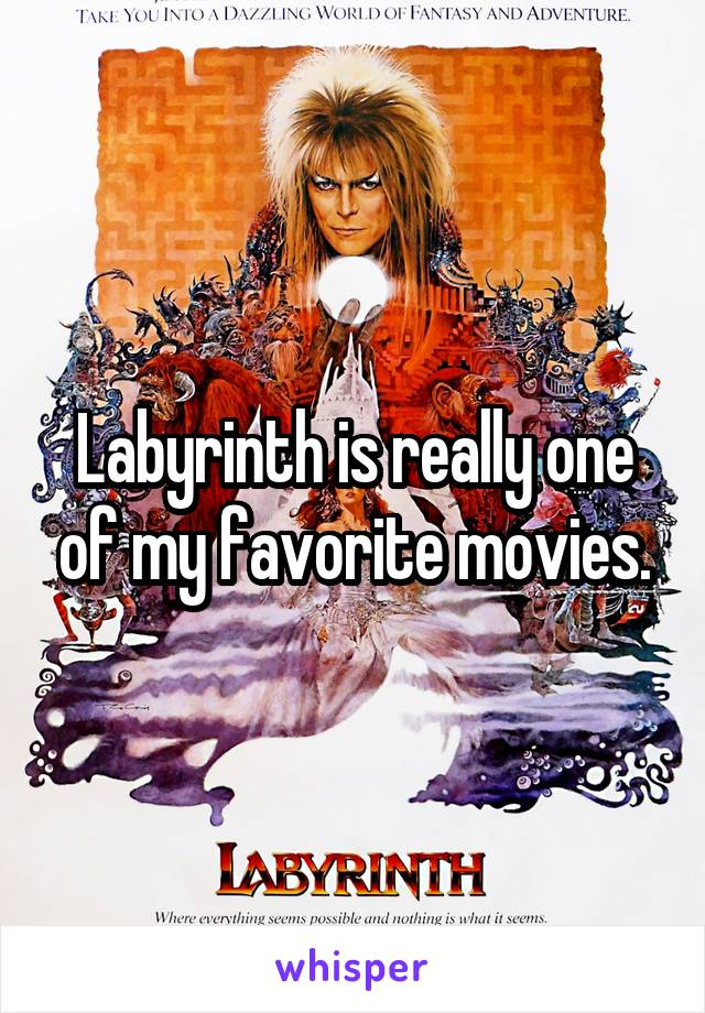 Labyrinth is really one of my favorite movies.