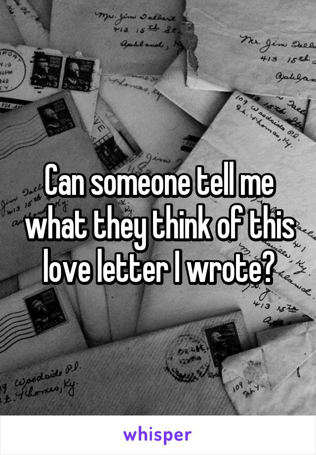 Can someone tell me what they think of this love letter I wrote?