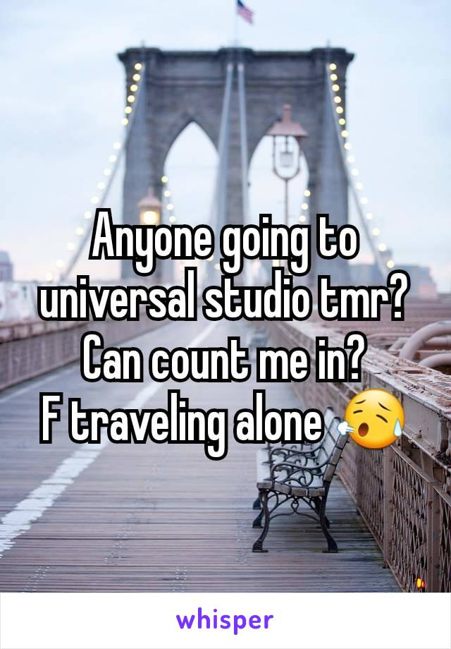 Anyone going to universal studio tmr? Can count me in? F traveling alone 😥