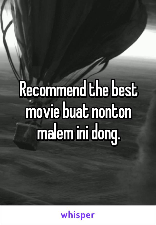 Recommend the best movie buat nonton malem ini dong.