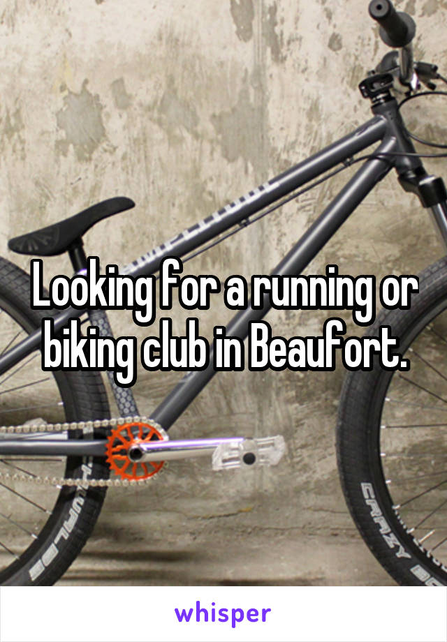 Looking for a running or biking club in Beaufort.