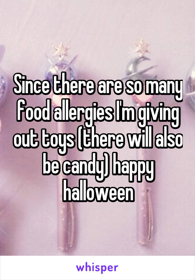 Since there are so many food allergies I'm giving out toys (there will also be candy) happy halloween