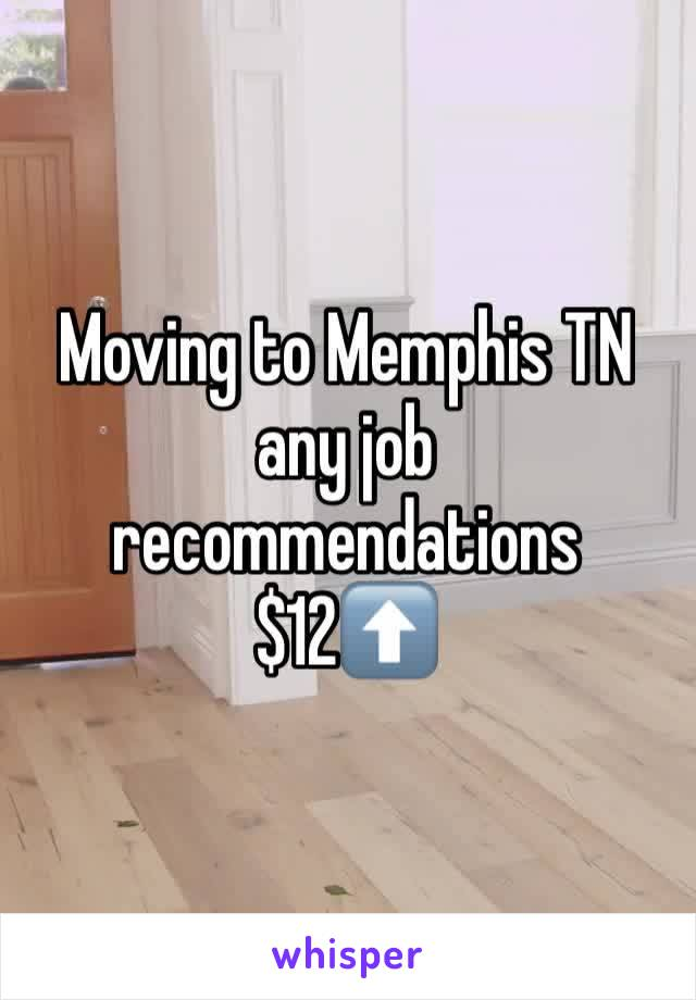 Moving to Memphis TN any job recommendations $12⬆️