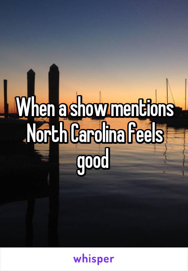 When a show mentions North Carolina feels good