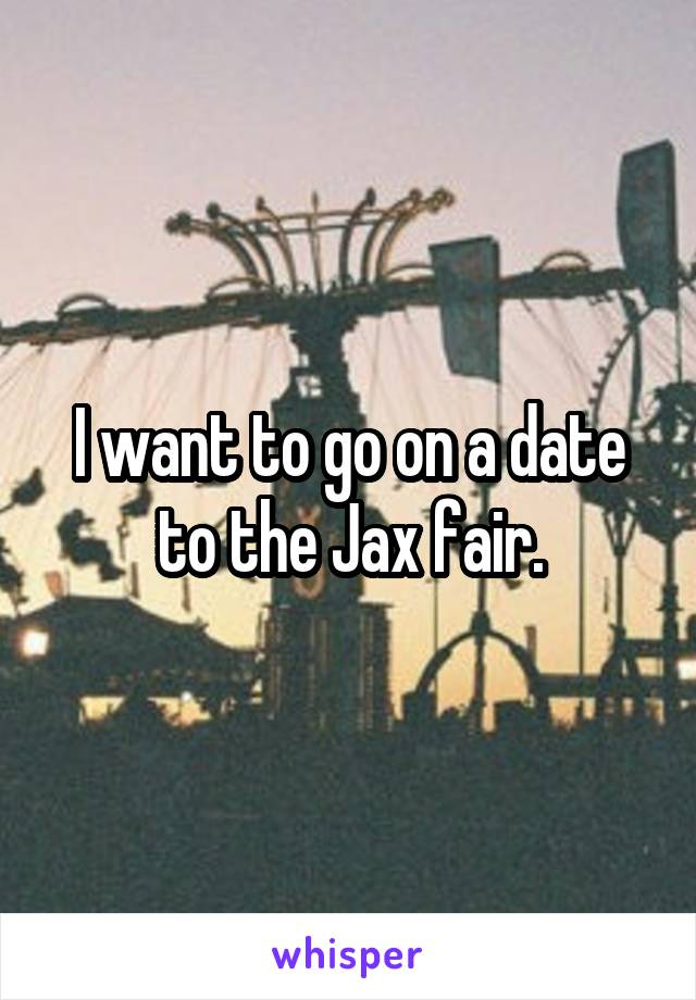 I want to go on a date to the Jax fair.