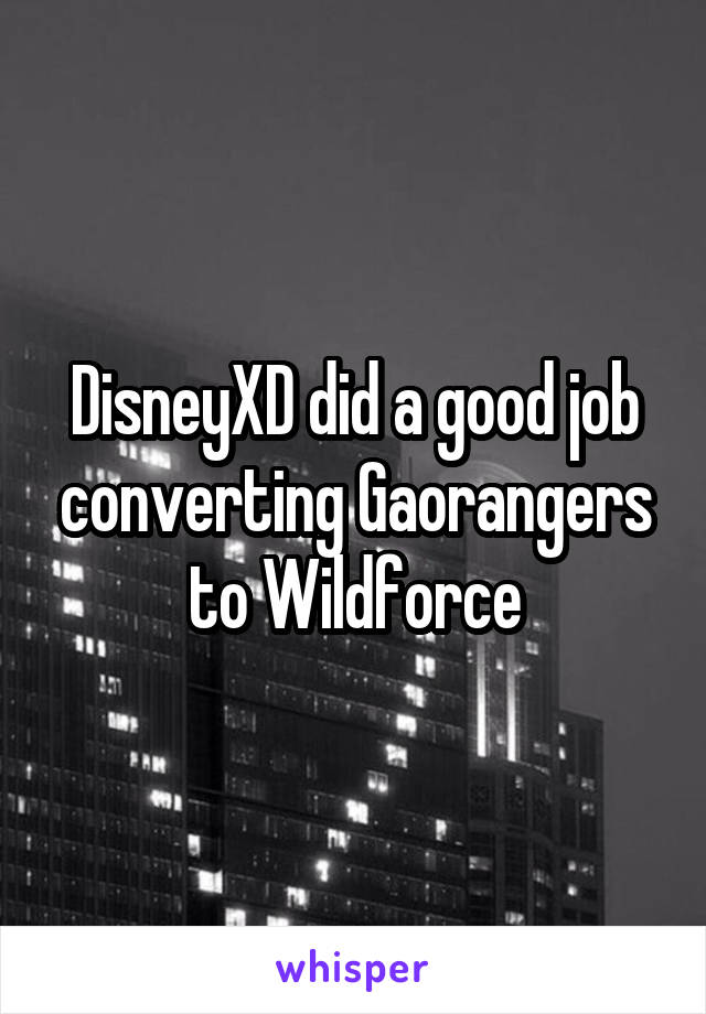 DisneyXD did a good job converting Gaorangers to Wildforce